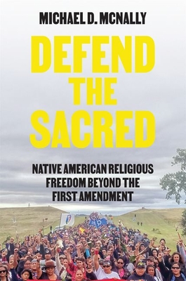 Defend the Sacred: Native American Religious Freedom Beyond the First Amendment Cover Image