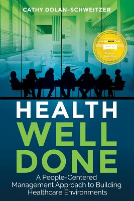 Health Well Done: A People-Centered Management Approach to Building Healthcare Environments Cover Image