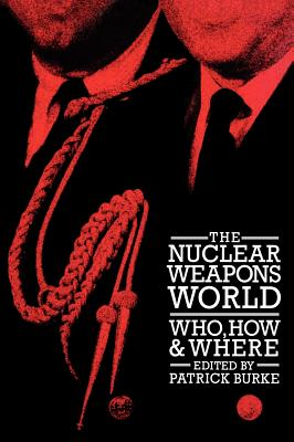 The Nuclear Weapons World: Who, How, and Where cover