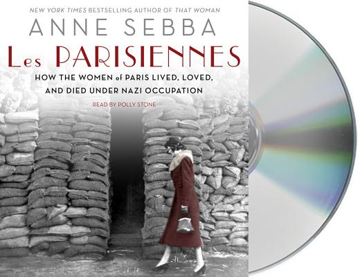 Les Parisiennes: How the Women of Paris Lived, Loved, and Died Under Nazi Occupation Cover Image