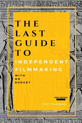 The Last Guide To Independent Filmmaking: With No Budget (First Edition) Cover Image