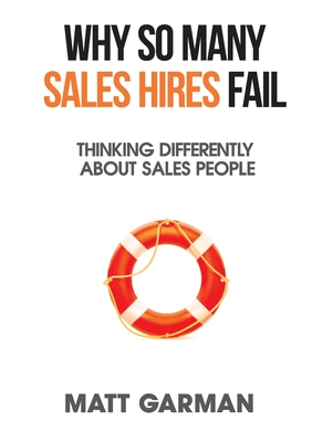 Why So Many Sales Hires Fail - Thinking Differently About Sales People Cover Image