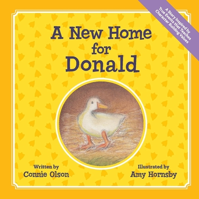 A New Home for Donald: A Story Inspired by True Events that Teaches Character Building Values Cover Image