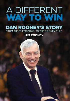 A Different Way to Win: Dan Rooney's Story from the Super Bowl to the Rooney Rule Cover Image