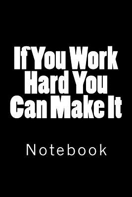 If You Work Hard You Can Make It: Notebook Cover Image