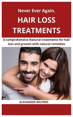 Never Ever Again, Hair loss Treatments: A comprehensive natural treatments for hair loss and growth with natural remedies Cover Image