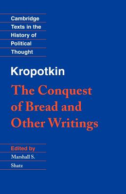 Kropotkin: 'the Conquest of Bread' and Other Writings (Cambridge Texts in the History of Political Thought) Cover Image