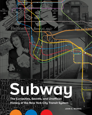 Subway: The Curiosities, Secrets, and Unofficial History of the New York City Transit System Cover Image