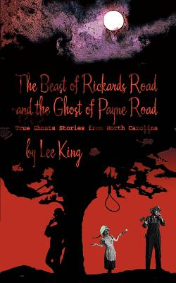The Beast of Rickards Road and the Ghost of Payne Road: True Ghosts Stories from North Carolina Cover Image