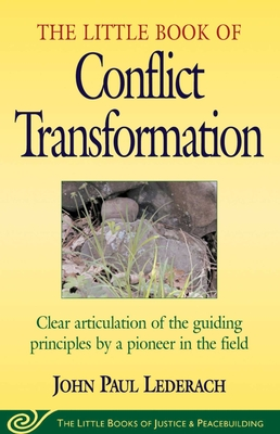 Little Book of Conflict Transformation: Clear Articulation Of The Guiding Principles By A Pioneer In The Field Cover Image