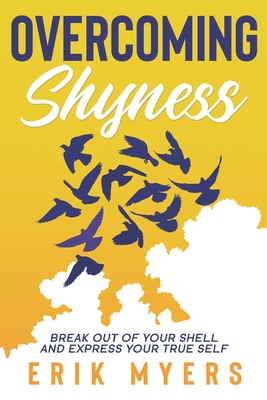 Overcoming Shyness: Break Out of Your Shell and Express Your True Self Cover Image
