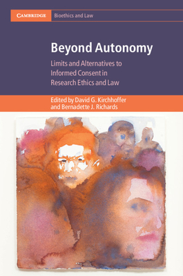 Beyond Autonomy: Limits and Alternatives to Informed Consent in Research Ethics and Law (Cambridge Bioethics and Law) Cover Image