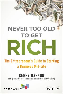 Never Too Old to Get Rich: The Entrepreneur's Guide to Starting a Business Mid-Life Cover Image
