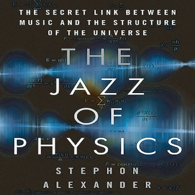 The Jazz Physics: The Secret Link Between Music and the Structure of the Universe Cover Image