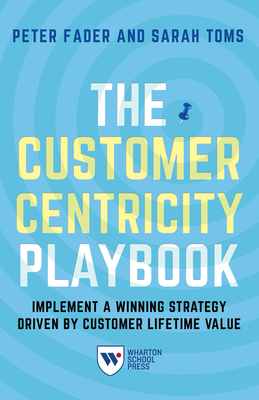The Customer Centricity Playbook: Implement a Winning Strategy Driven by Customer Lifetime Value Cover Image