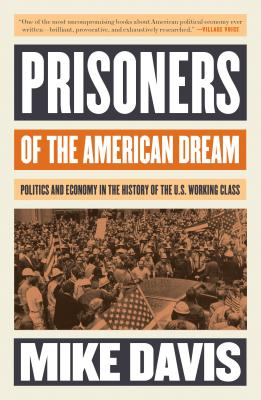 Prisoners of the American Dream: Politics and Economy in the History of the US Working Class Cover Image