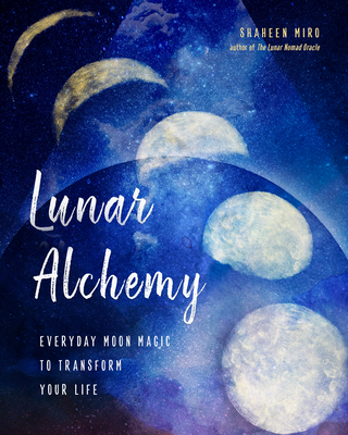 Lunar Alchemy: Everyday Moon Magic to Transform Your Life Cover Image