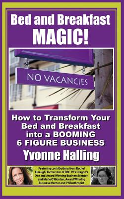 Bed and Breakfast Magic: How to Transform Your Bed and Breakfast Into A Booming 6 Figure Business Cover Image