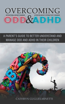 Overcoming ODD and ADHD: A parent's guide To Better Understand and Manage ODD and ADHD in Their Children Cover Image