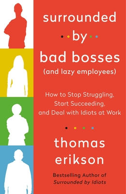 Surrounded by Bad Bosses (And Lazy Employees): How to Stop Struggling, Start Succeeding, and Deal with Idiots at Work Cover Image
