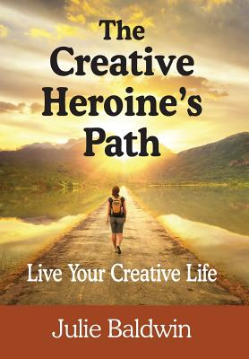 The Creative Heroine's Path: Live Your Creative Life Cover Image