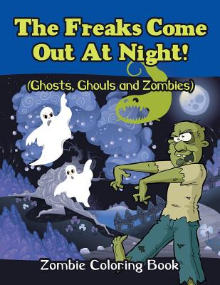 The Freaks Come Out At Night! (Ghosts, Ghouls and Zombies): Zombie Coloring Book Cover Image