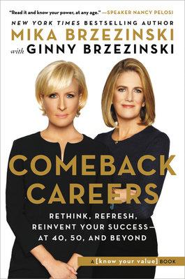 Comeback Careers: Rethink, Refresh, Reinvent Your Success--At 40, 50, and Beyond Cover Image