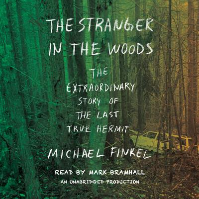 The Stranger in the Woods: The Extraordinary Story of the Last True Hermit Cover Image