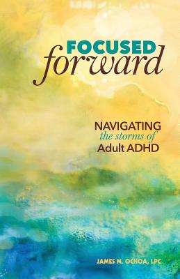 Focused Forward: Navigating the Storms of Adult ADHD Cover Image