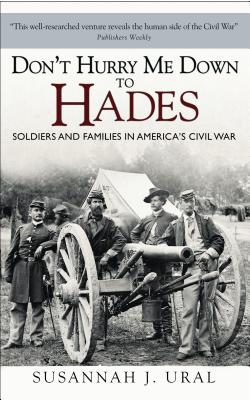 Don't Hurry Me Down to Hades: The Civil War in the Words of Those Who Lived It Cover Image