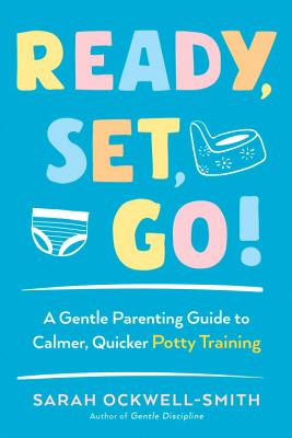 Ready, Set, Go!: A Gentle Parenting Guide to Calmer, Quicker Potty Training Cover Image