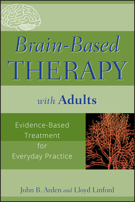 Brain-Based Therapy with Adults: Evidence-Based Treatment for Everyday Practice Cover Image
