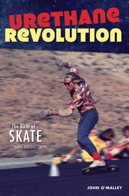 Urethane Revolution: The Birth of Skate--San Diego 1975 Cover Image