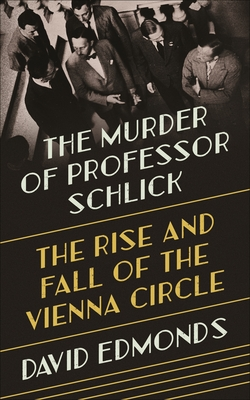 The Murder of Professor Schlick: The Rise and Fall of the Vienna Circle Cover Image