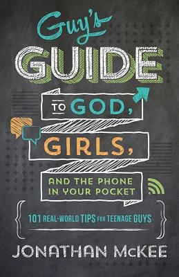 The Guy's Guide to God, Girls, and the Phone in Your Pocket: 101 Real-World Tips for Teenaged Guys Cover Image