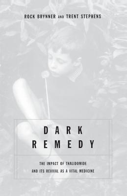 Dark Remedy: The Impact Of Thalidomide And Its Revival As A Vital Medicine Cover Image