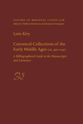 Canonical Collections of the Early Middle Ages (Ca. 400-1400): A Bibliographical Guide to the Manuscripts and Literature (History of Medieval Canon Law) Cover Image