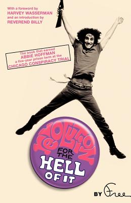 Revolution for the Hell of It: The Book That Earned Abbie Hoffman a Five-Year Prison Term at the Chicago Conspiracy Trial Cover Image