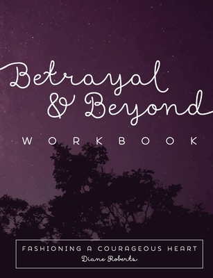 Betrayal and Beyond Workbook: Fashioning a Courageous Heart Cover Image