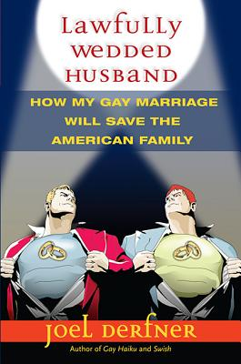 Lawfully Wedded Husband: How My Gay Marriage Will Save the American Family (Living Out: Gay and Lesbian Autobiog) Cover Image