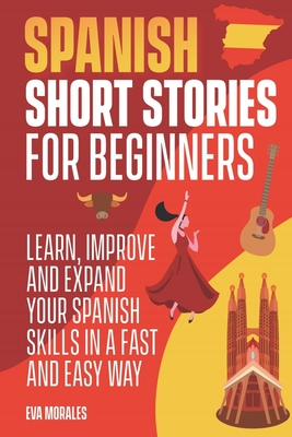 Spanish Short Stories for Beginners: 50 Short Stories to Learn Spanish in a Funny Way! Practice with the Questions at The End of the Chapter: Includin Cover Image