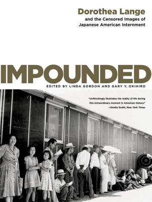 Impounded: Dorothea Lange and the Censored Images of Japanese American Internment Cover Image