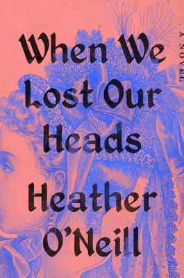When We Lost Our Heads: A Novel Cover Image