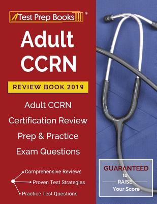 Adult CCRN Review Book 2019: Adult CCRN Certification Review Prep & Practice Exam Questions Cover Image