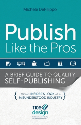 Publish Like the Pros: A Brief Guide to Quality Self-Publishing Cover Image