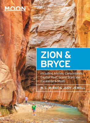 Moon Zion & Bryce: With Arches, Canyonlands, Capitol Reef, Grand Staircase-Escalante & Moab (Travel Guide) Cover Image