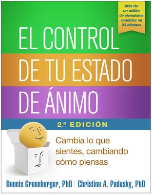 El control de tu estado de ánimo, Segunda edición: Cambia lo que sientes, cambiando cómo piensas Cover Image