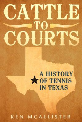 Cattle To Courts: A History of Tennis In Texas Cover Image