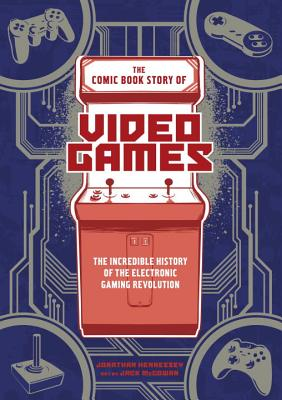 The Comic Book Story of Video Games: The Incredible History of the Electronic Gaming Revolution Cover Image