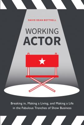 Working Actor: Breaking in, Making a Living, and Making a Life in the Fabulous Trenches of Show Business Cover Image